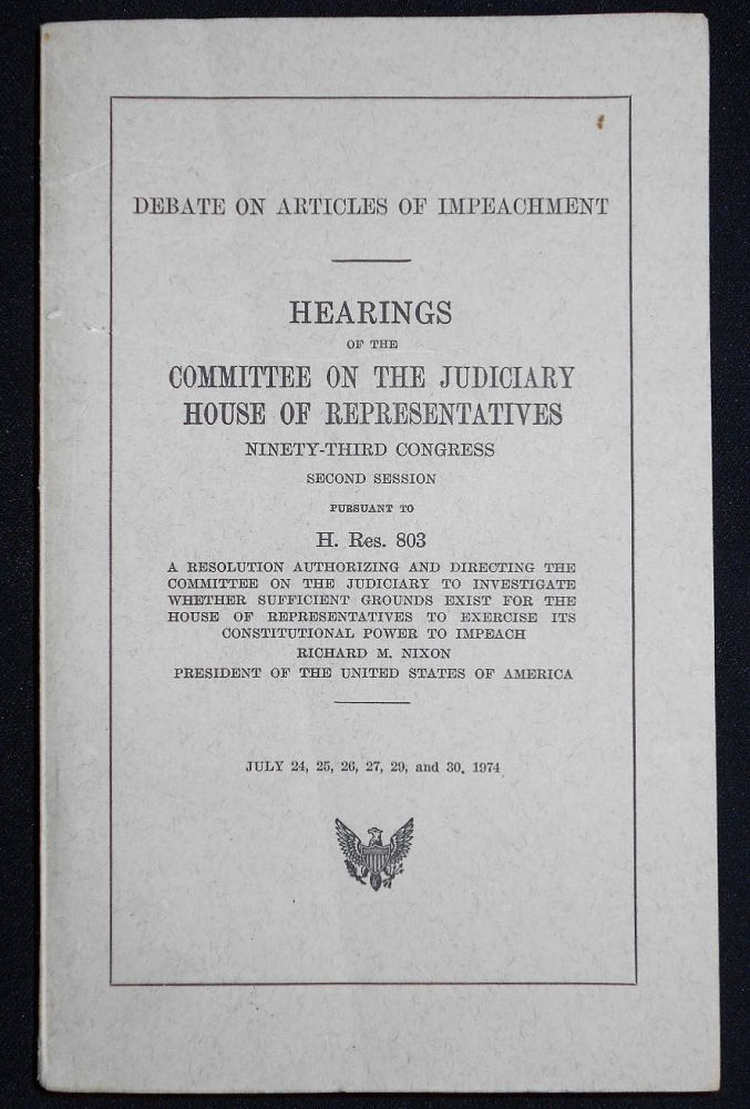 Debate on Articles of Impeachment: Hearings of the Committee on the Judiciary, House of Representatives, Ninety-Third Congress, Second Session, July 24, 25, 26, 27, 29, and 30, 1974