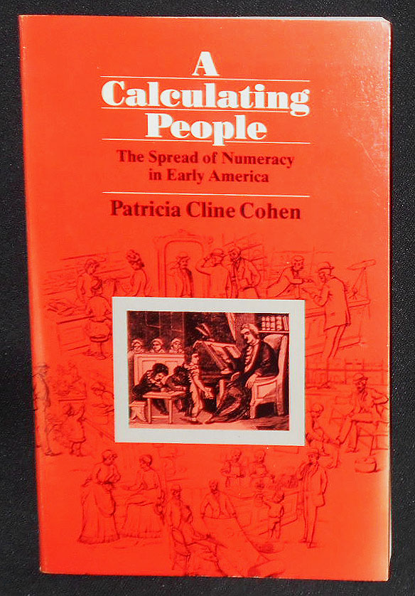 A Calculating People: The Spread of Numeracy in Early America. Patricia Cline Cohen.