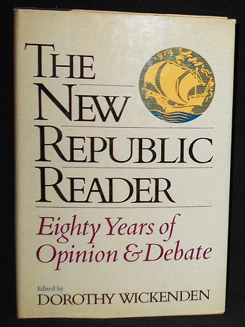 The New Republic Reader: Eighty Years of Opinion and Debate; Edited by Dorothy Wickenden. Dorothy Wickenden.
