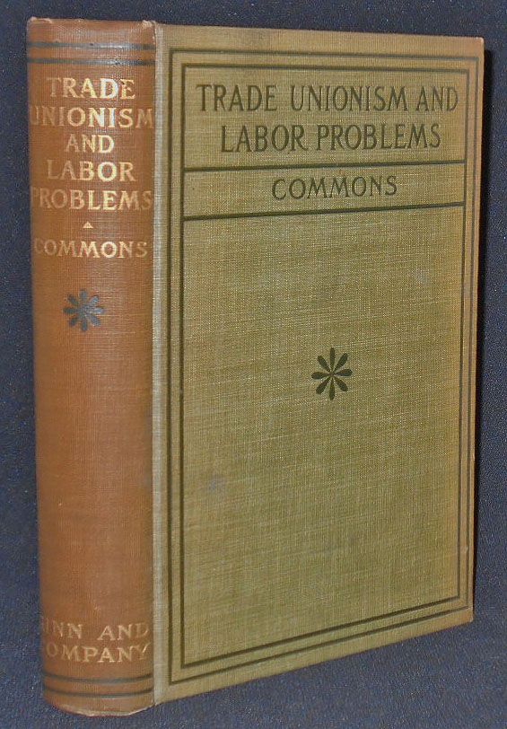 Trade Unionism and Labor Problems; Edited with an Introduction by John R. Commons. John R. Commons.