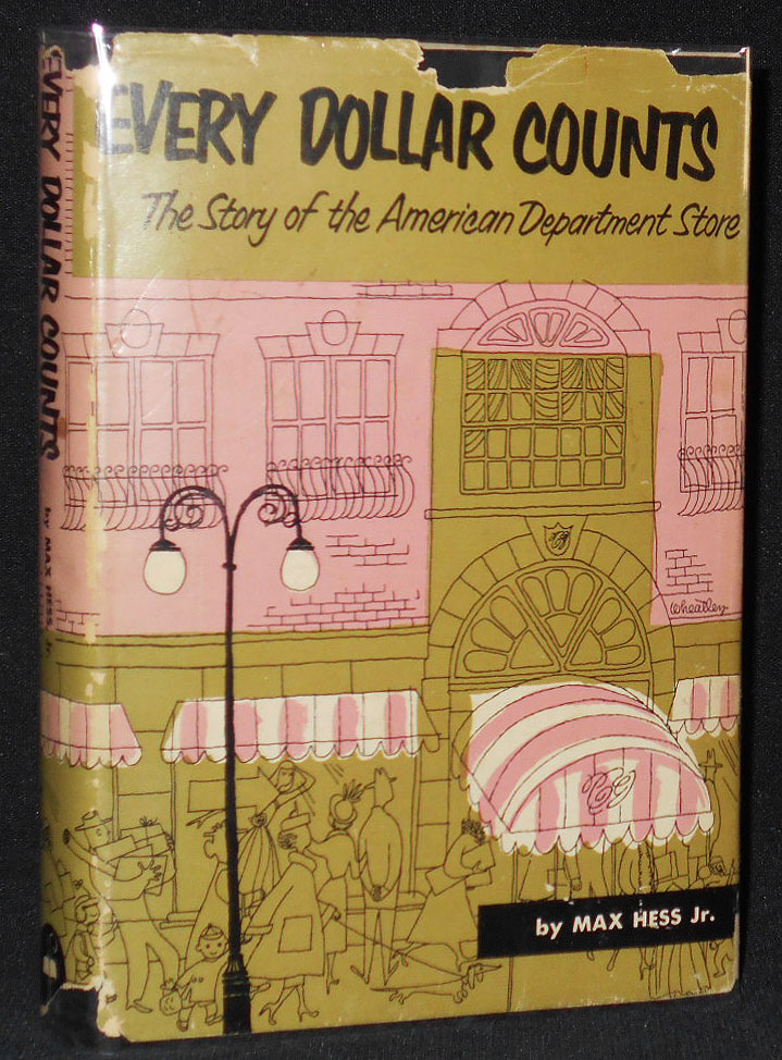 Every Dollar Counts: The Story of the American Department Store. Max Hess, Jr., Arabelle Wheatley.