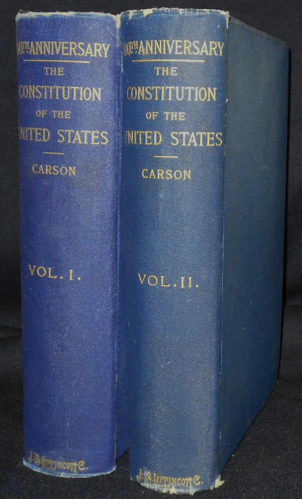 History of the Celebration of the One Hundredth Anniversary of the Promulgation of the Constitution of the United States; Edited by Hampton L. Carson [2 volumes]. Hampton L. Carson.