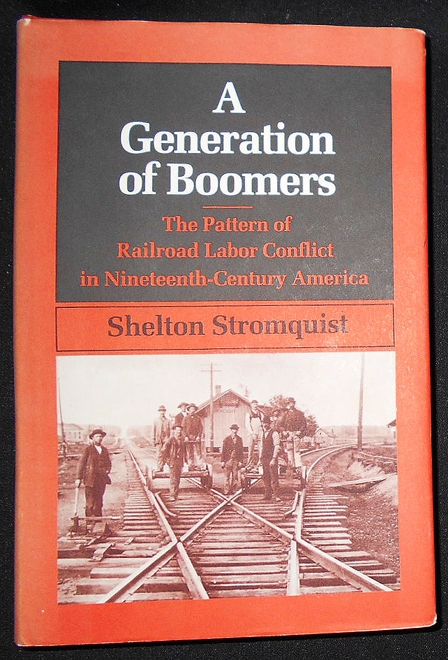 A Generation of Boomers: The Pattern of Railroad Labor Conflict in Nineteenth-Century America. Shelton Stromquist.