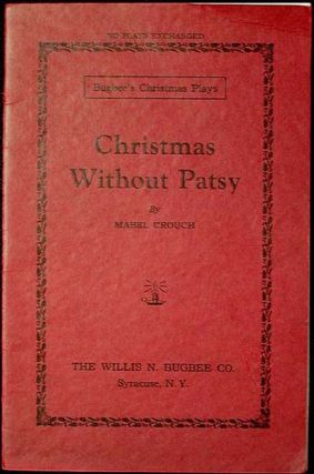 Christmas Without Patsy: A Play in One Act. Mabel Crouch
