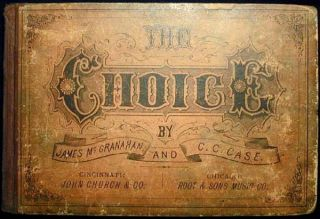 The Choice: A Collection of Sacred and Secular Music, for Elementary and Advanced Singing Classes, Choirs, Institutes, and Conventions; By James McGranahan and C.C. Case. James McGranahan.