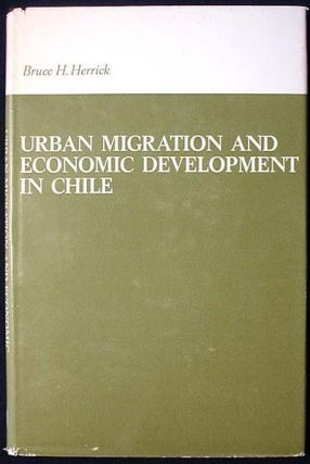 Urban Migration and Economic Development in Chile. Bruce H. Herrick.