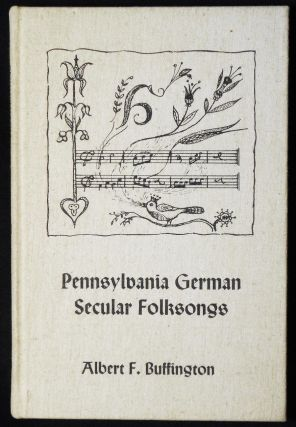 Pennsylvania German Secular Folksongs [Publications of The Pennsylvania German Society Vol. VIII]. Albert F. Buffington.