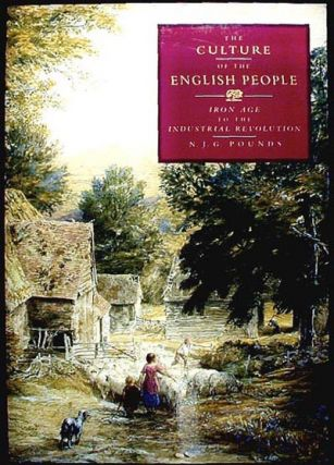 The Culture of the English People: Iron Age to the Industrial Revolution. N. J. G. Pounds