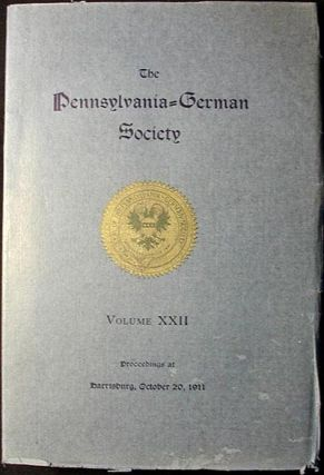 The Pennsylvania-German Society: Proceedings and Addresses at Harrisburg, Pa., October 20, 1911...