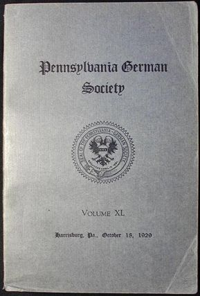 The Pennsylvania-German Society: Proceedings and Addresses at Harrisburg, Pa., October 18, 1929 Vol. 40--Immigrants Entering Pa. 1727-1808; Early Lutheran Education in Pa. Charles Lewis Maurer, William J. Hinke.