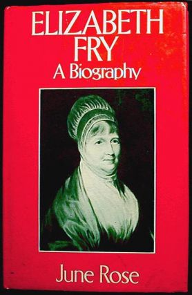 Elizabeth Fry: A Biography. June Rose