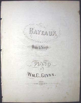 Bayeaux: Quick Step composed & arranged for the Piano. William C. Glynn.
