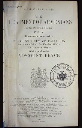 The Treatment of Armenians in the Ottoman Empire 1915-16: Documents presented to Viscount Grey of Fallodon by Viscount Bryce; with a preface by Viscount Bryce