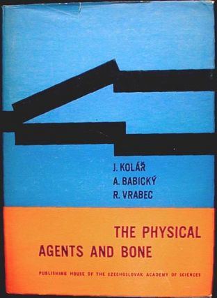 The Physical Agents and Bone. Jaromir Kolar