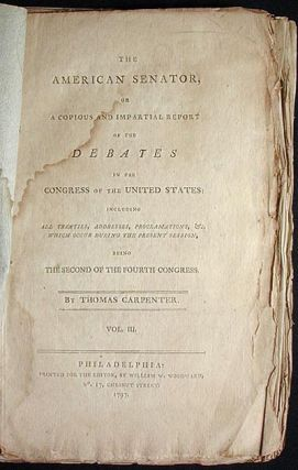 The American Senator, or A Copious and Impartial Report of the Debates in the Congress of the...