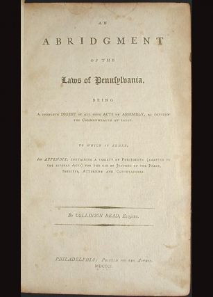 An Abridgment of the Laws of Pennsylvania, Being a Complete Digest of All such Acts of Assembly, as Concern the Commonwealth at Large [vol. 1]