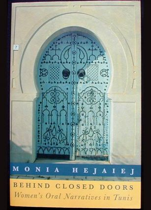 Behind Closed Doors: Women's Oral Narratives in Tunis. Monia Hejaiej