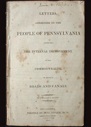 Letters, Addressed to the People of Pennsylvania Respecting the Internal Improvement, of the Commonwealth; by Means of Roads and Canals. William J. Duane.