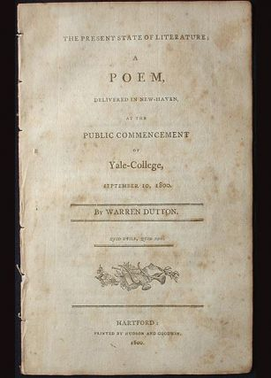 The Present State of Literature; A Poem, Delivered in New-Haven, at the Public Commencement of Yale-College, September 10, 1800. Warren Dutton.