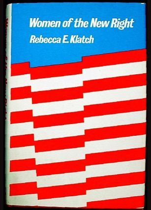 Women of the New Right. Rebecca E. Klatch