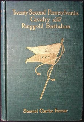 The Twenty-Second Pennsylvania Cavalry and the Ringgold Battalion 1861-1865. Samuel Clarke Farrar.