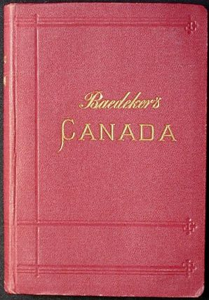 The Dominion of Canada, with Newfoundland and an Excursion to Alaska: Handbook for Travellers. J....