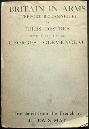 Britain in Arms (L'Effort Britannique); With a preface by Georges Clemenceau; translanted from the French by J. Lewis May. Jules Destrée.