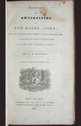 History and Antiquities of New Haven, (Conn.) From Its Earliest Settlement to the Present Time: Collected and Compiled From the Most Authentic Sources