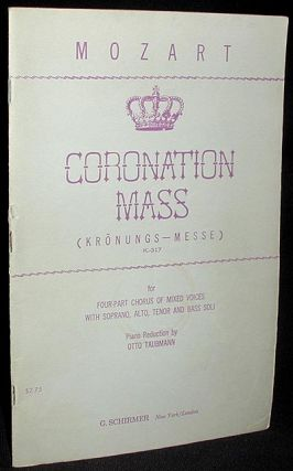 Coronation Mass (Krönungs-Messe) K. 317: for Four-part Chorus of Mixed Voices with Soprano, Alto, Tenor and Bass Soli. Wolfgang Amadeus Mozart.