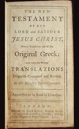 The New Testament of Our Lord and Saviour Jesus Christ, Newly Translated out of the Original Greek: And with the former Translations Diligently Compared and Revised, By His Majesty's Special Command