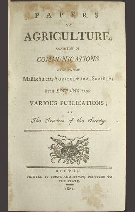 Papers on Agriculture, Consisting of Communications Made to the Massachusetts Agricultural Society, with Extracts from Various Publications; by the Trustees of the Society