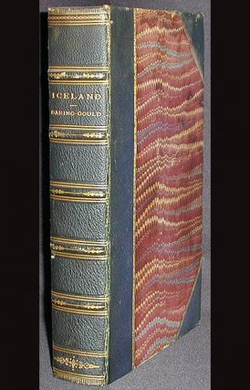 Iceland: Its Scenes and Sagas. Sabine Baring-Gould.