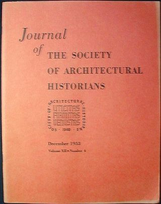 Journal of the Society of Architectural Historians vol. 12 no. 4 Dec. 1953. Phyllis Ackerman, Paul M. Laporte, John Coolidge, Carroll L. Meeks, Marion D. Ross.