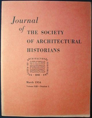 Journal of the Society of Architectural Historians vol. 13 no. 1 March 1954. Ernst Scheyer,...