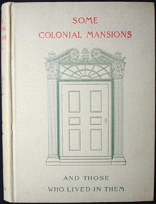 Some Colonial Mansions and Those Who Lived in Them: With Genealogies of the Various Families Mentioned--Volume 2. Thomas Allen Glenn.