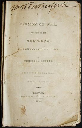 A Sermon of War, Preached at the Melodeon, on Sunday, June 7, 1846 [Mexican-American War]. Theodore Parker.