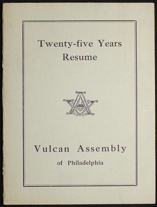 Twenty-five Years Resume: Vulcan Assembly of Philadelphia. Vulcan Assembly of Philadelphia