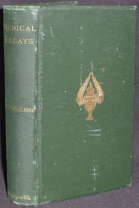 Medical Essays 1842-1882. Oliver Wendell Holmes