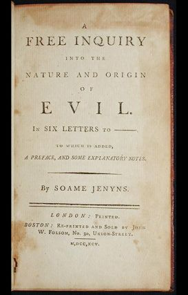 A Free Inquiry into the Nature and Origin of Evil: In Six Letters to ____ to which is added, a preface, and some explanatory notes. Soame Jenyns.