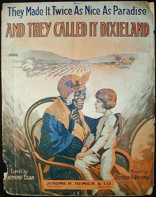 They Made It Twice As Nice As Paradise And They Called It Dixieland; lyric by Raymond Egan; music by Richard A. Whiting. Raymond Egan.