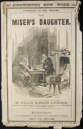 The Miser's Daughter: An Historical Romance. William Harrison Ainsworth.