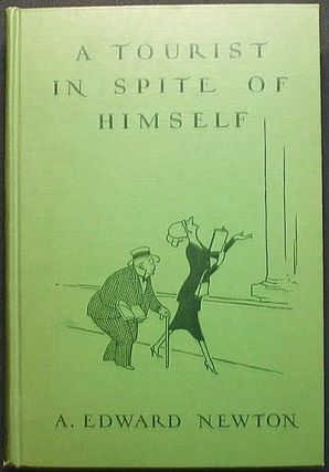 A Tourist in Spite of Himself by A. Edward Newton; with illustrations by Gluyas Williams. A....