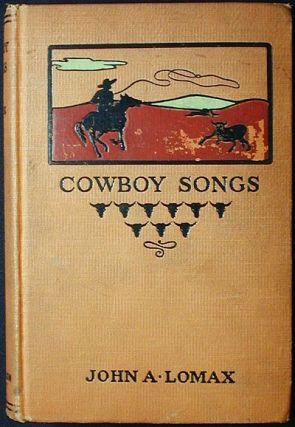 Cowboy Songs and Other Frontier Ballads collected by John A. Lomax; with an introduction by...