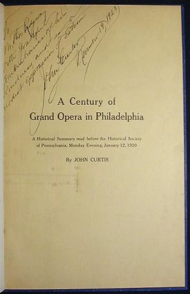A Century of Grand Opera in Philadelphia: A Historical Summary read before the Historical Society of Pennsylvania, Monday Evening, January 12, 1920. John Curtis.