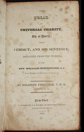 The Trial of Universal Charity, by a Jury; Their Verdict, and His Sentence; Detached from the Works of the Rev. William Huntington