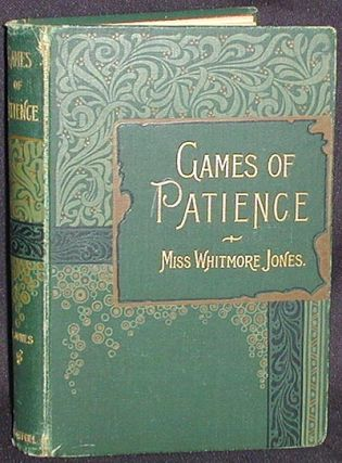 Games of Patience for One or More Player by Miss Whitmore Jones; Illustrated [1st, 2nd, and 3rd...