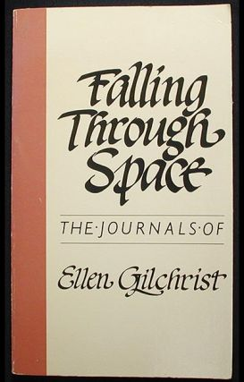 Falling Through Space: the Journals of Ellen Gilchrist. Ellen Gilchrist