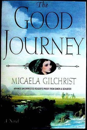 The Good Journey: A Novel [Advance Uncorrected Reader's Proof]. Micaela Gilchrist