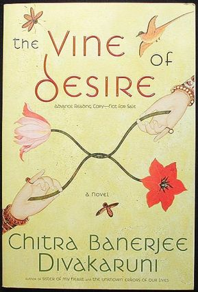 The Vine of Desire: a Novel [Advance Reading Copy]. Chitra Banerjee Divakaruni