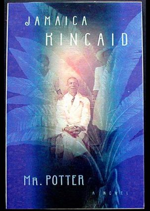 Mr. Potter: A Novel [Uncorrected Proof]. Jamaica Kincaid